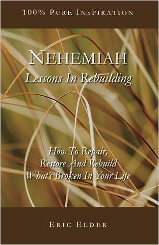 nehemiah lessons in rebuilding how to repair restore and rebuild