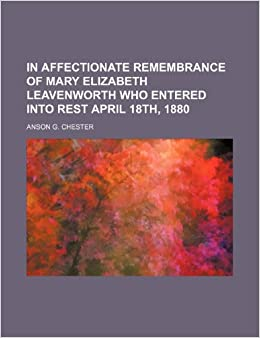 Book In affectionate remembrance of Mary Elizabeth Leavenworth who entered into rest April 18th, 1880
