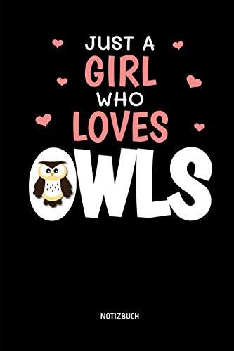 (Just A Girl Who Loves Owls - Notizbuch: Lustiges Liniertes Eulen Notizbuch. Tolle Zubehör & Geschenk Idee für Eulen Liebhaber. (German Edition))