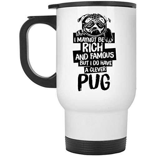 Funny Pug Lovers Travel Mug, I May Not Be Rich And Famous But I Do Have A Clever Pug Mug (Travel Mug - White) ()