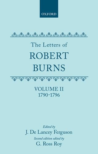 002: The Letters of Robert Burns: Volume II: 1790-1796 by Oxford University Press