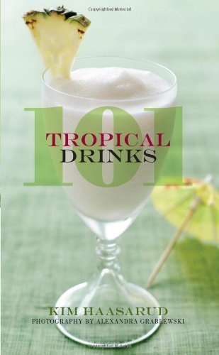 101 Tropical Drinks by Haasarud, Kim (2013) Hardcover