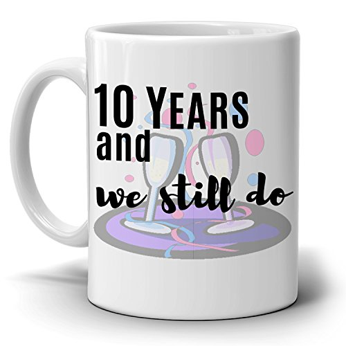 Personalized! Wedding Anniversary for Marriage Couples Gifts Mug 10 Years and We Still Do Coffee Cup, Printed on Both Sides!