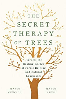 Book Cover: The Secret Therapy of Trees: Harness the Healing Energy of Forest Bathing and Natural Landscapes