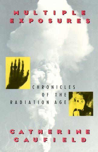 Multiple Exposures: Chronicles of the Radiation Age