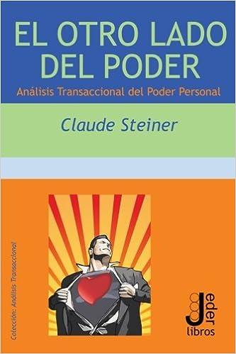 El Otro Lado del Poder: Analisis Transaccional del Poder Personal (Spanish Edition): Claude Steiner: 9788493703202: Amazon.com: Books