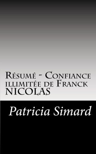 Résumé - Confiance illimitée de Franck NICOLAS: Découvrez la méthode de coaching SPARK et les stratégies permettant d'accroître votre confiance en ... et personnelle. (French Edition)