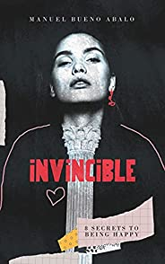 Invincible: 8 Secrets to Being Happy (English Edition)