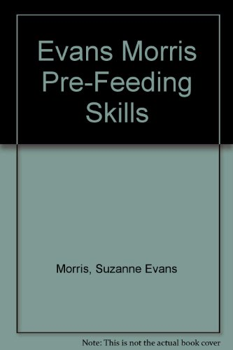 Pre-Feeding Skills: A Comprehensive Resources for Feeding Development