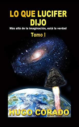 Lo que Lucifer dijo: Más allá de la imaginación, está la Verdad - Tomo 1 (Spanish Edition) by [Corado, Hugo]