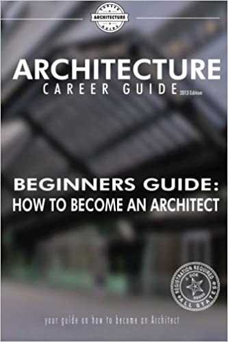 Beginneru0027s Guide: How To Become An Architect (Architecture Career Guide):  Ryan Hansanuwat: 9781494717414: Amazon.com: Books