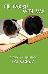The Trouble With Max: A Teddy and Pip Story