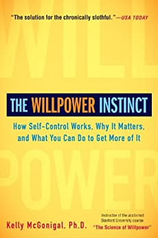 The Willpower Instinct: How Self-Control Works, Why It Matters, and What You Can Do to Get More of It by [McGonigal Ph.D., Kelly]