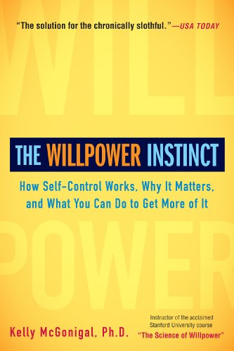 The Willpower Instinct: How Self-Control Works, Why It Matters, and What You Can Do to Get More of It (Human Growth And Development Health And Social Care)