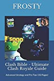Clash Bible - Ultimate Clash Royale Guide: Advanced Strategy and Pro Tips 150 Pages!