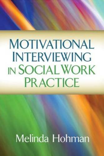 Motivational Interviewing in Social Work Practice (Applications of Motivational Interviewing)