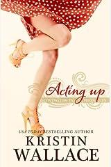 Acting Up: Covington Falls Chronicles (Volume 2) Paperback