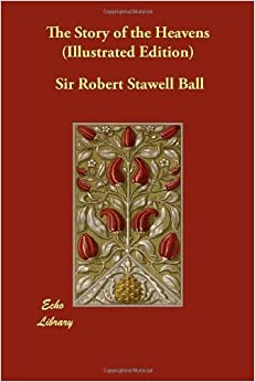 Book The Story of the Heavens (Illustrated Edition) by Robert Stawell Ball (2009-09-14)