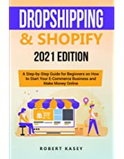 Dropshipping & Shopify: 2021 Edition - A Step-by-Step Guide for Beginners on How to Start Your E-Commerce Business and Make Money Online