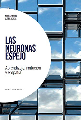 Las neuronas espejo Aprendizaje, imitacion y empatia (Neurociencia y psicologia n