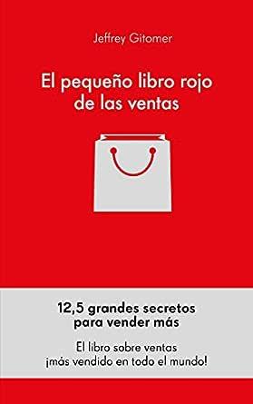 El pequeño libro rojo de las ventas: 12,5 grandes secretos para ...