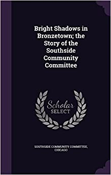 Book Bright Shadows in Bronzetown; The Story of the Southside Community Committee