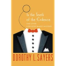 In the Teeth of the Evidence: And Other Mysteries (The Lord Peter Wimsey Mysteries Book 14)