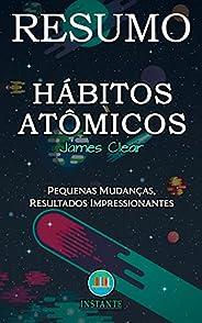 RESUMO DO LIVRO: Hábitos Atômicos - Pequenas Mudanças, Resultados Impressionantes - James Clear
