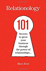 Relationology: 101 Secrets to Grow Your Business Through the Power of Relationships