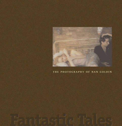 Fantastic Tales: The Photography of Nan Goldin pdf