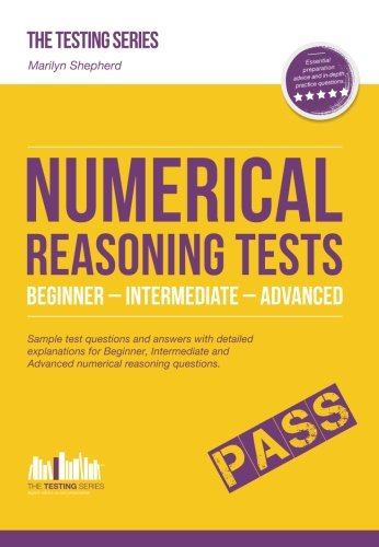 Numerical Reasoning Tests Beginner - Intermediate - Advanced: Sample test questions and answers with detailed explanations for Beginner, Intermediate ... numerical reasoning questions. (Testing)