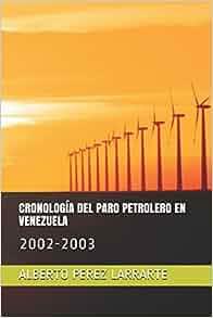 Amazon.com: CRONOLOGÍA DEL PARO PETROLERO EN VENEZUELA