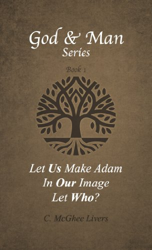 Let Us Make Adam in Our Image  -  Let Who? (God and Man Series (Book 1)) (Bible Let Us Make Man In Our Image)