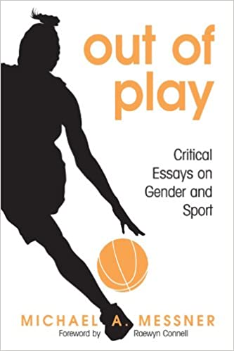 com out of play critical essays on gender and sport suny  out of play critical essays on gender and sport suny series on sport culture and social relations