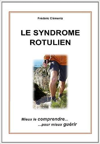 En ligne Le syndrome rotulien : Mieux le comprendre pour mieux guérir pdf ebook
