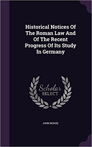 Historical Notices of the Roman Law and of the Recent