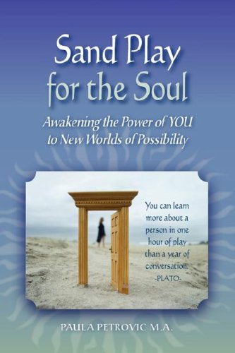 Sand Play for the Soul: Awakening the Power of YOU to New Worlds of Possibility