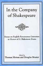 In the Company of Shakespeare: Essays on English Renaissance Literature in Honor of G.Blakemore Evans
