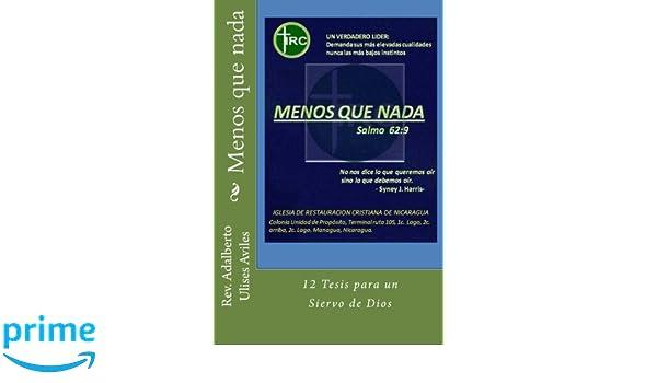 Menos que nada: 12 Tesis para un Siervo de Dios (Spanish Edition): Rev. Adalberto Ulises Aviles: 9781505783018: Amazon.com: Books