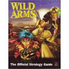 Wild Arms: The Official Strategy (Wild Arms Strategy Guide)