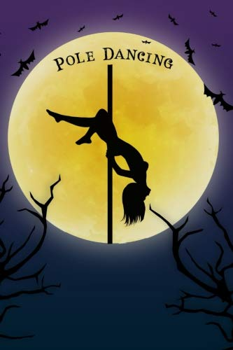 Pole Dance Notebook Training Log: Cool Spooky Halloween Theme Blank Lined Student Exercise Composition Book/Diary/Journal For Pole Dancers, Workout Instructors, 6x9, 130 Pages (Halloween Edition)