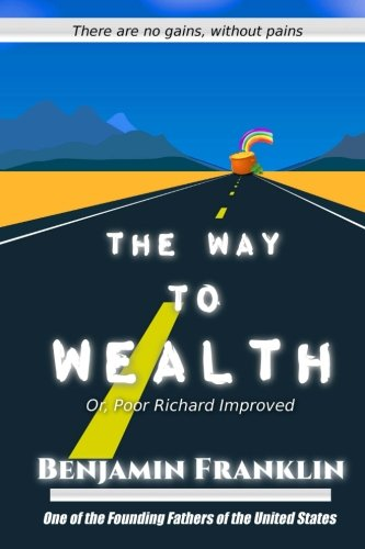 The Way to Wealth: Or, Poor Richard Improved (Great Classics) (Volume 77)