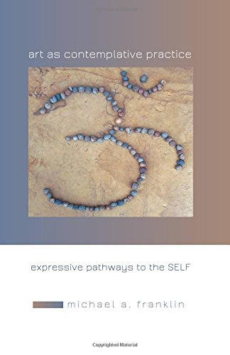 Art as Contemplative Practice: Expressive Pathways to the Self by State Univ of New York Pr