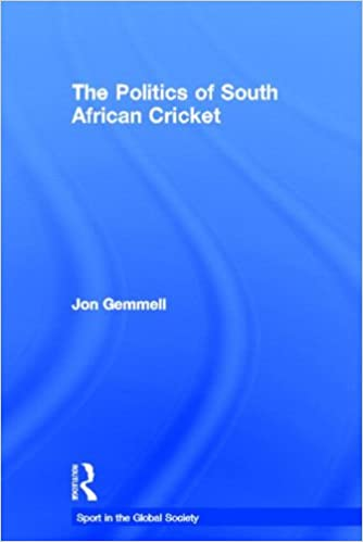 The Politics of South African Cricket (Sport in the Global Society)