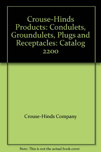 Crouse-Hinds Products: Condulets, Groundulets, Plugs and Receptacles: Catalog 2200 (Hinds Plugs Crouse)
