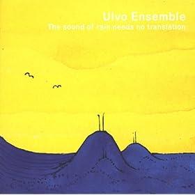Ulvo Ensemble - The Sound Of Rain Needs No Translation