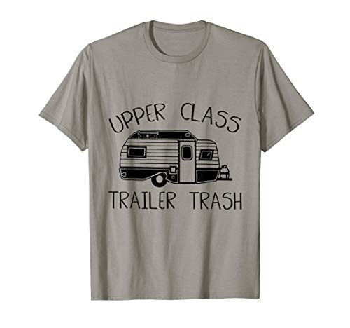 - Upper Class Trailer Trash Car Camping Funny T-Shirt