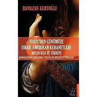 """Babil'den Günümüze İsrail - Amerikan Kehanetleri: Mesih - USA ve Türkiye: Armagedon Savaşının """"Yecüc ve Mecüc'ü Türkler"""""""