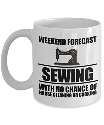 Sewing Funny 11oz Coffee Mug - Best Gift For Friend,Coworker,Boss,Secret Santa,Birthday,Husband,Wife,Girlfriend,Boyfriend (White) - Weekend Forecast Sewing With No Chance Of House Cleaning Or Cooking