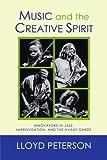 Music and the Creative Spirit: Innovators in Jazz, Improvisation, and the Avant Garde (Studies in Jazz)